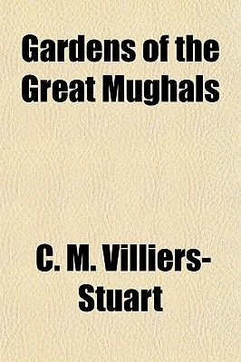 Gardens of the Great Mughals (Paperback): C. M. Villiers Stuart