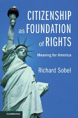 Citizenship as Foundation of Rights - Meaning for America (Paperback): Richard Sobel