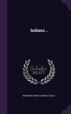 Indians .. (Hardcover): Riverside Public Library (Calif ).