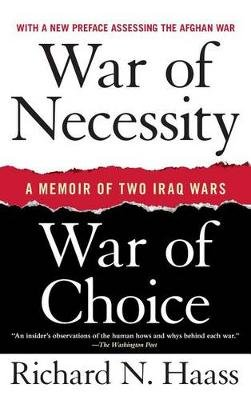 War of Necessity, War of Choice - A Memoir of Two Iraq Wars (Paperback): Richard N. Haass