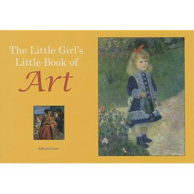 The Little Girl's Little Book of Art (Hardcover): Kathryn Dixon