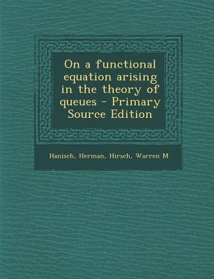 On a Functional Equation Arising in the Theory of Queues (Paperback): Herman Hanisch, Warren M Hirsch