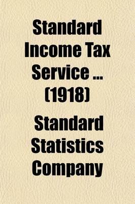 Standard Income Tax Service ... (1918) (Paperback): Standard Statistics Company