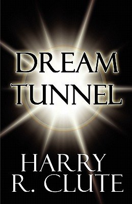 Dream Tunnel (Paperback): Harry R Clute