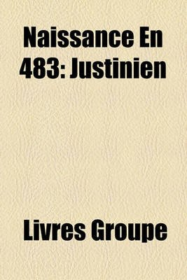 Naissance En 483 - Justinien (French, Paperback): Livres Groupe