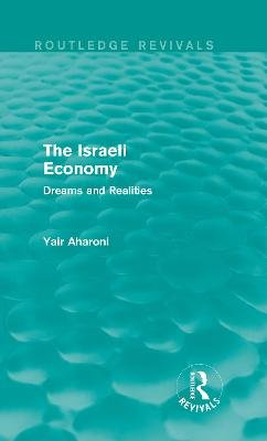 The Israeli Economy - Dreams and Realities (Hardcover): Yair Aharoni