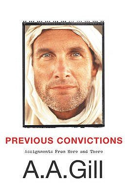 Previous Convictions - Writing with Intent (Paperback, New ed): A.A. Gill
