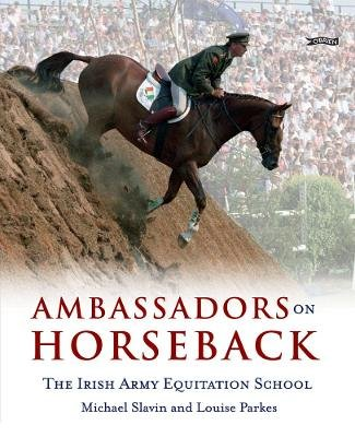 Ambassadors on Horseback - The Irish Army Equitation School (Hardcover): Michael Slavin, Louise Parkes