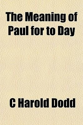 The Meaning of Paul for to Day (Paperback): C.H. Dodd