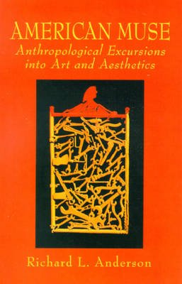 The American Muse - Anthropological Excursions into Art and Aesthetics (Paperback): Richard L. Anderson