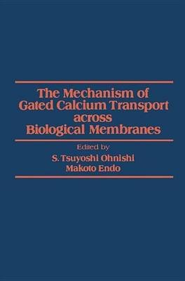 Mechanism of Gated Calcium Transport Across Biological Membranes (Electronic book text): S. Tsuyoshi Ohnishi