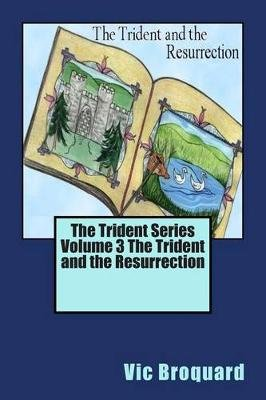The Trident Series Volume 3 the Trident and the Resurrection (Paperback): Vic Broquard