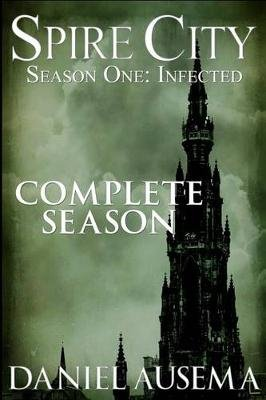 Spire City, Season One - Infected (Paperback): Daniel J Ausema