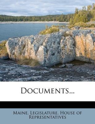 Documents... (Paperback): Maine Legislature House of Representat