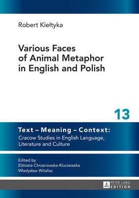 Various Faces of Animal Metaphor in English and Polish (Hardcover, New edition): Robert Kieltyka