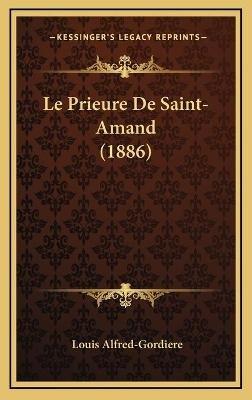 Le Prieure de Saint-Amand (1886) (French, Hardcover): Louis Alfred-Gordiere