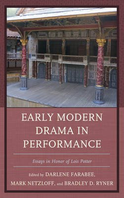 Early Modern Drama in Performance - Essays in Honor of Lois Potter (Electronic book text): Mark Netzloff, Bradley D. Ryner,...