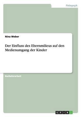Der Einfluss Des Elternmilieus Auf Den Medienumgang Der Kinder (German, Paperback): Nina Weber