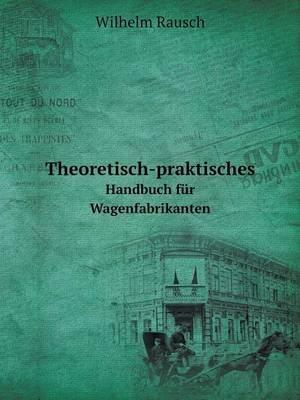 Theoretisch-Praktisches Handbuch Fur Wagenfabrikanten (English, German, Paperback): Wilhelm Rausch