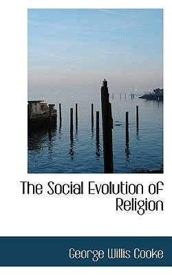 The Social Evolution of Religion (Hardcover): George Willis Cooke