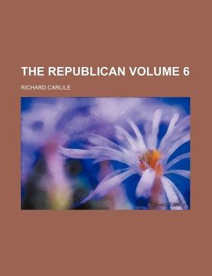 The Republican Volume 6 (Paperback): Richard Carlile