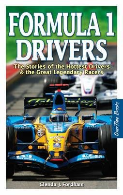 Formula 1 Drivers - The Stories of Todays Hottest Drivers & the Greatest Legendary Racers (Paperback): Glenda J Fordham