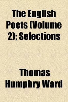 The English Poets; Selections Volume 2 (Paperback): Thomas Humphry Ward