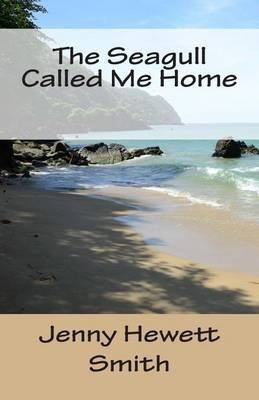 The Seagull Called Me Home (Paperback): Jenny Hewett Smith