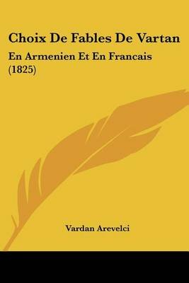 Choix de Fables de Vartan - En Armenien Et En Francais (1825) (English, French, Paperback): Vardan Arevelci