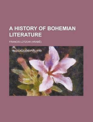 A History Of Bohemian Literature Paperback Francis Ltzow Francis
