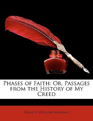 Phases of Faith - Or, Passages from the History of My Creed (Paperback): Francis William Newman