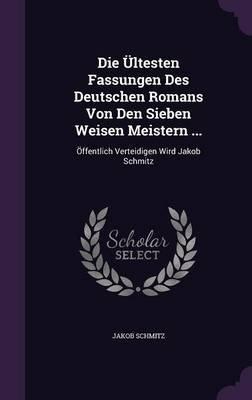 Die Ultesten Fassungen Des Deutschen Romans Von Den Sieben Weisen Meistern ... - Offentlich Verteidigen Wird Jakob Schmitz...