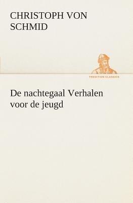 de Nachtegaal Verhalen Voor de Jeugd (Dutch, Paperback): Christoph Von Schmid