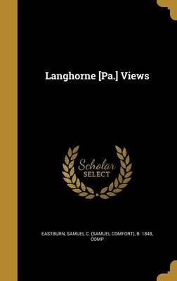 Langhorne [Pa.] Views (Hardcover): Samuel C (Samuel Comfort) B Eastburn