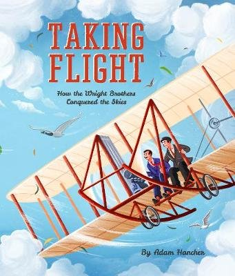 Taking Flight - How the Wright Brothers Conquered the Skies (Paperback): Adam Hancher
