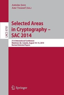 Selected Areas in Cryptography -- SAC 2014 - 21st International Conference, Montreal, QC, Canada, August 14-15, 2014, Revised...