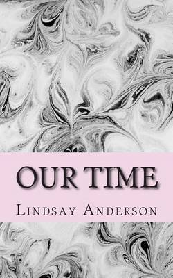 Our Time (Paperback): Lindsay Anderson