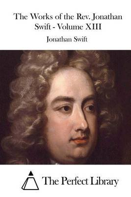 The Works of the Rev. Jonathan Swift - Volume XIII (Paperback): Jonathan Swift