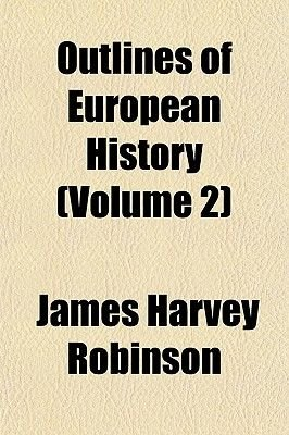 Outlines of European History (Volume 2) (Paperback): James Harvey Robinson