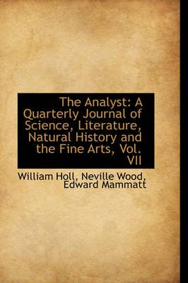 The Analyst - A Quarterly Journal of Science, Literature, Natural History and the Fine Arts, Vol. VII (Paperback): William Holl