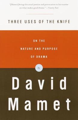 Three Uses Of The Knife - On The Nature And Purpose Of Drama (Paperback, 1st Vintage Books ed): David Mamet