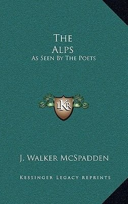 The Alps - As Seen by the Poets (Hardcover): J.Walker McSpadden