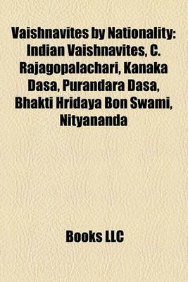 Vaishnavites by Nationality - Indian Vaishnavites, C. Rajagopalachari, Kanaka Dasa, Purandara Dasa, Bhakti Hridaya Bon Swami,...