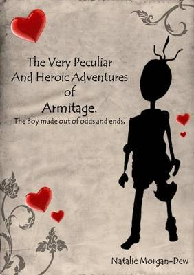 The very Peculiar and Heroic Adventures Of Armitage, The boy made out of odds and ends (Paperback): Natalie Morgan-Dew
