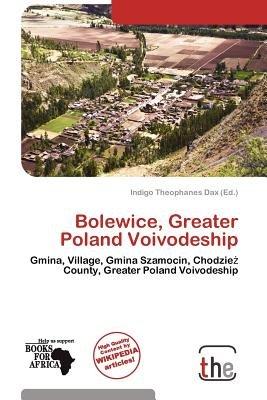 Bolewice, Greater Poland Voivodeship (Paperback): Indigo Theophanes Dax