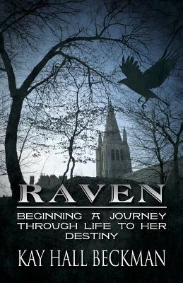 Raven - Beginning a Journey Through Life to Her Destiny (Paperback): Kay Hall Beckman