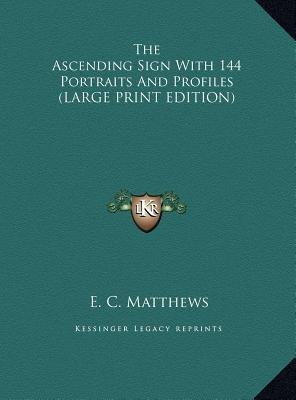 The Ascending Sign with 144 Portraits and Profiles (Large print, Hardcover, large type edition): E.C. Matthews