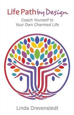 Life Path by Design - Coach Yourself to Your Own Charmed Life (Paperback): Linda Drevenstedt