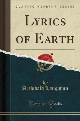 Lyrics of Earth (Classic Reprint) (Paperback): Archibald Lampman