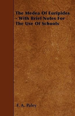 The Medea Of Euripides - With Brief Notes For The Use Of Schools (Paperback): F.A. Paley